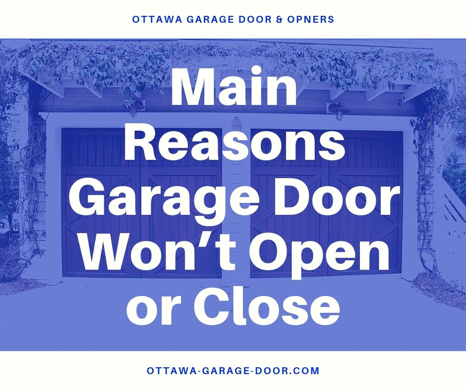 Main Reasons Garage Door Won't Open or Close