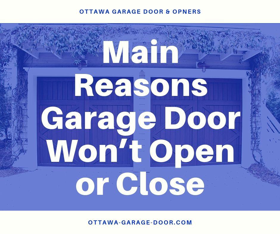 Main Reasons Garage Door Won't Open or Close